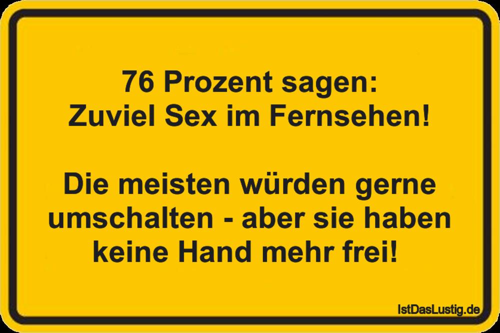 Lustiger BilderSpruch - 76 Prozent sagen: Zuviel Sex im Fernsehen!  Die...