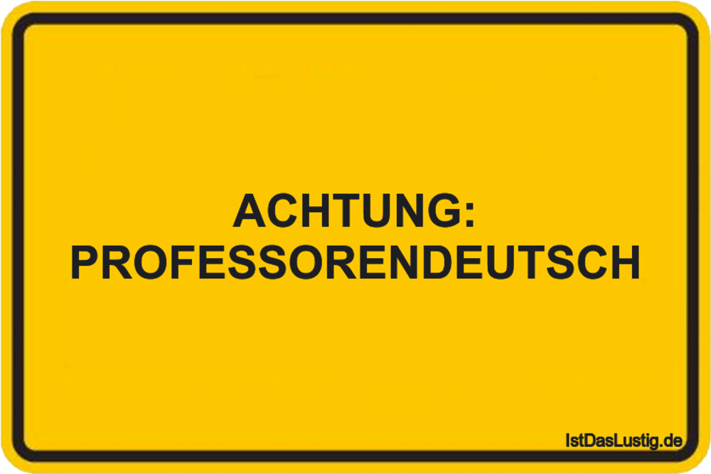 Lustiger BilderSpruch - ACHTUNG: PROFESSORENDEUTSCH