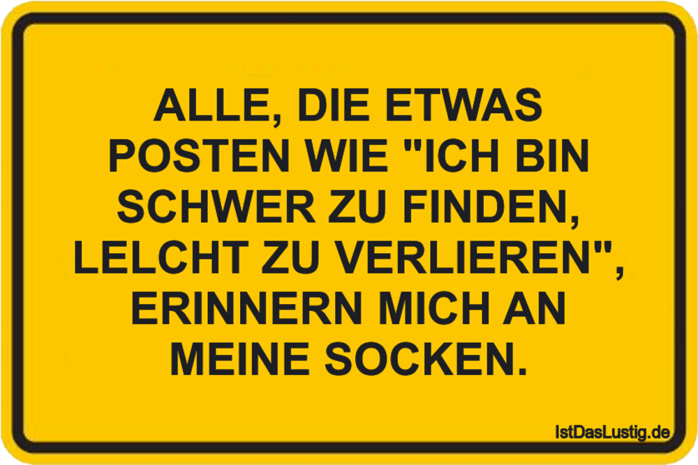 """Lustiger BilderSpruch - ALLE, DIE ETWAS POSTEN WIE """"ICH BIN SCHWER ZU F..."""