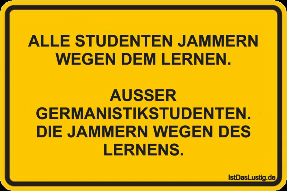 Lustiger BilderSpruch - ALLE STUDENTEN JAMMERN WEGEN DEM LERNEN....