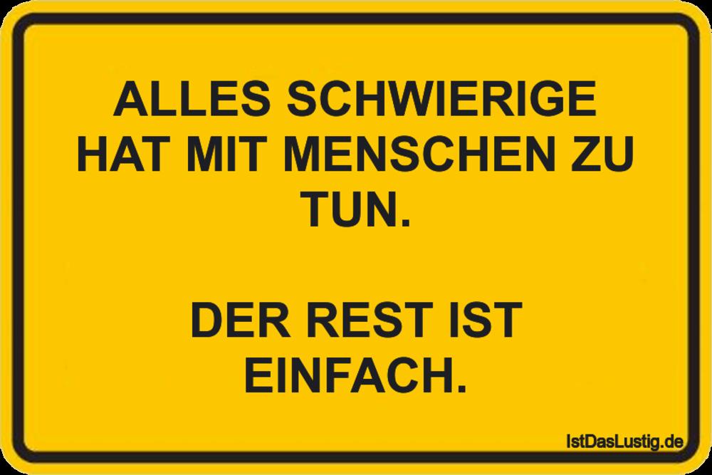 Lustiger BilderSpruch - ALLES SCHWIERIGE HAT MIT MENSCHEN ZU TUN.  DER...