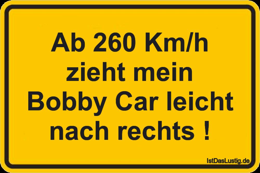 Lustiger BilderSpruch - Ab 260 Km/h zieht mein Bobby Car leicht nach...