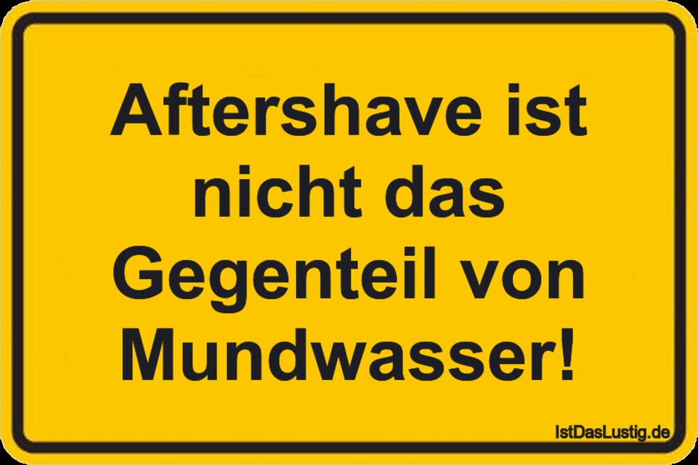 Lustiger BilderSpruch - Aftershave ist nicht das Gegenteil von Mundwasser!