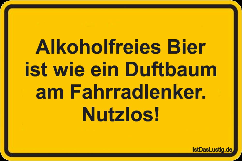 Lustiger BilderSpruch - Alkoholfreies Bier ist wie ein Duftbaum am...