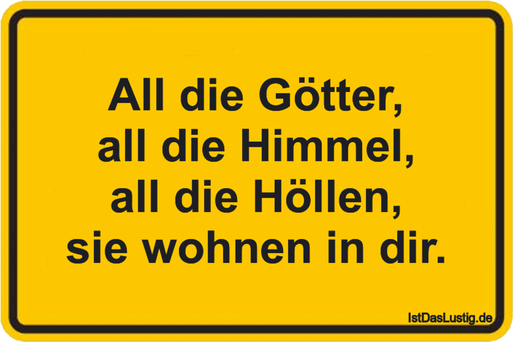 Lustiger BilderSpruch - All die Götter, all die Himmel, all die...