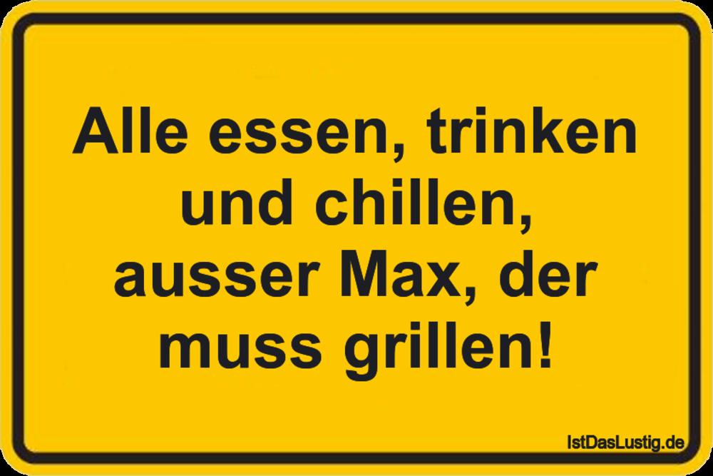 Lustiger BilderSpruch - Alle essen, trinken und chillen, ausser Max, de...