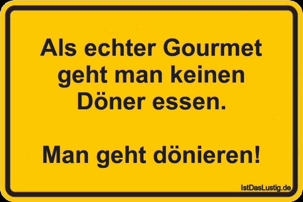 Lustiger BilderSpruch - Als echter Gourmet geht man keinen Döner...