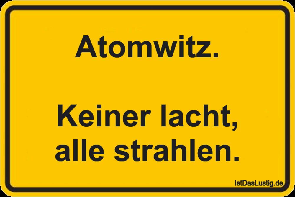 Lustiger BilderSpruch - Atomwitz.  Keiner lacht, alle strahlen.