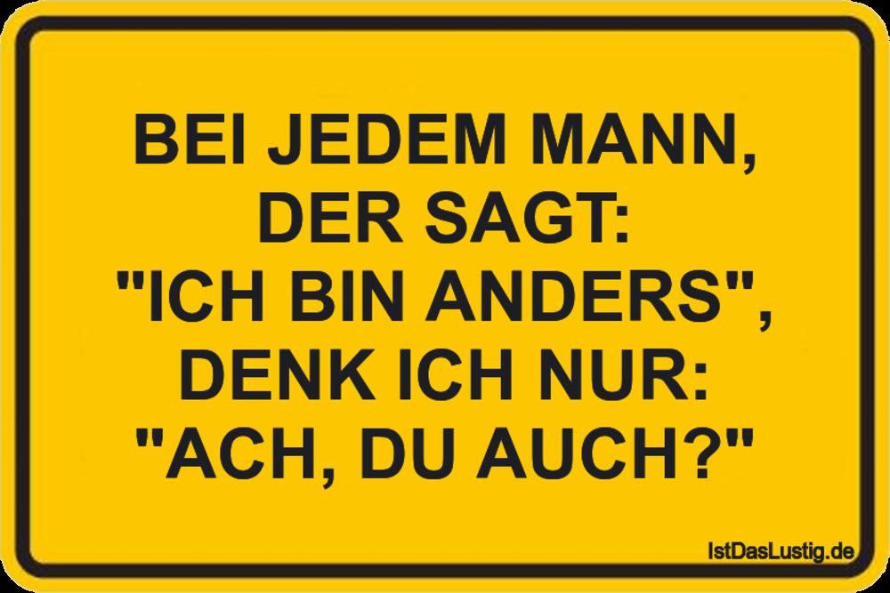 """Lustiger BilderSpruch - BEI JEDEM MANN, DER SAGT: """"ICH BIN ANDERS"""",..."""