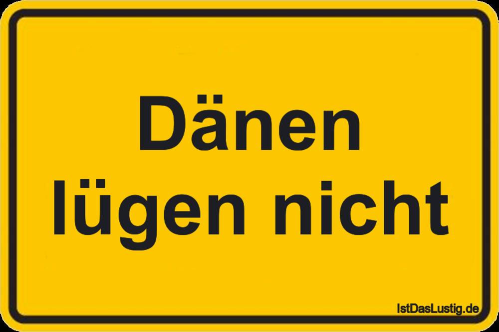 Lustiger BilderSpruch - Dänen lügen nicht