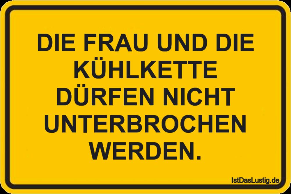 Lustiger BilderSpruch - DIE FRAU UND DIE KÜHLKETTE DÜRFEN NICHT...