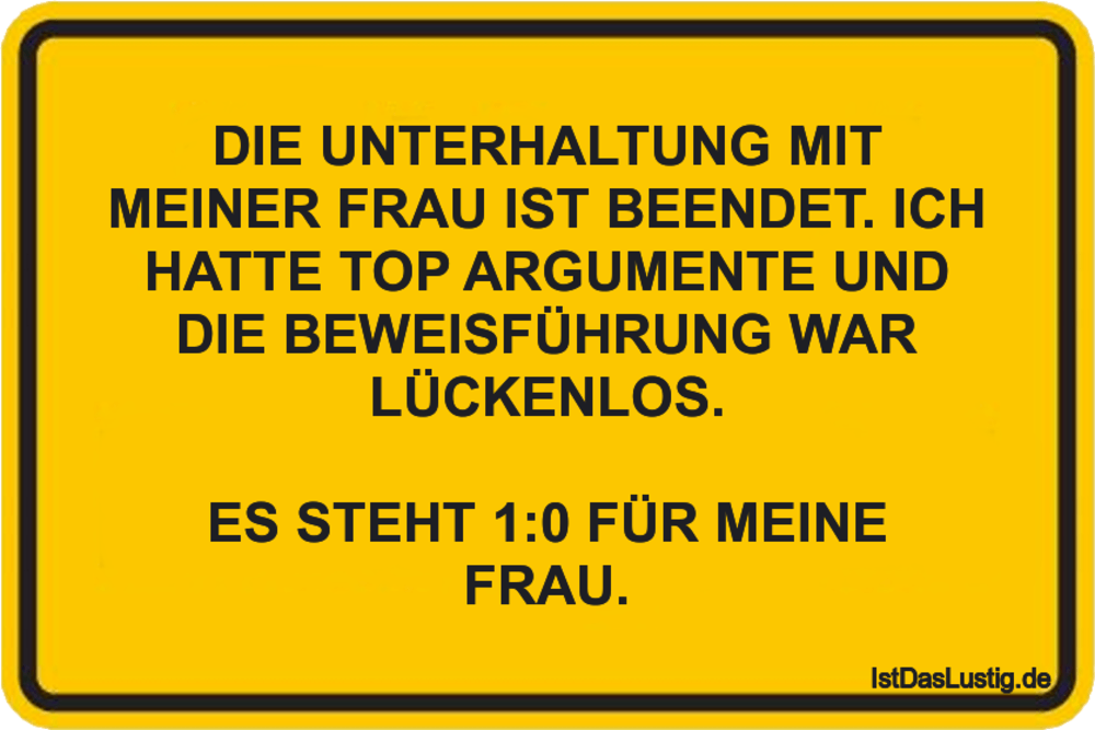 Lustiger BilderSpruch - DIE UNTERHALTUNG MIT MEINER FRAU IST BEENDET....