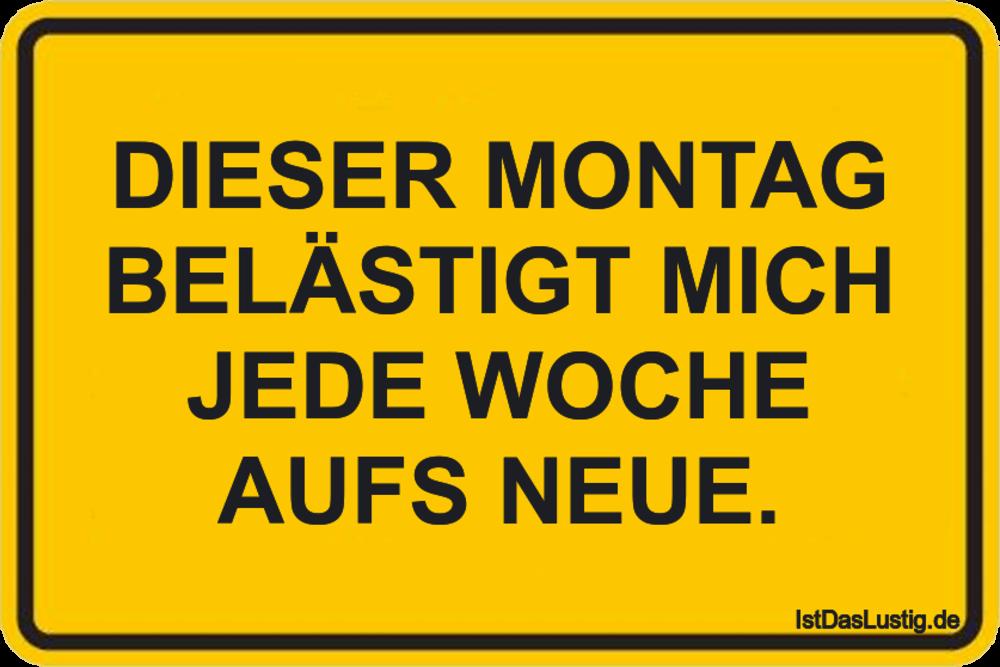 Lustiger BilderSpruch - DIESER MONTAG BELÄSTIGT MICH JEDE WOCHE AUFS NEUE.