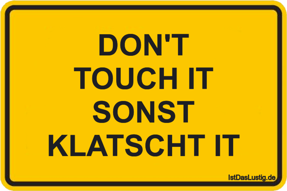 Lustiger BilderSpruch - DON'T TOUCH IT SONST KLATSCHT IT