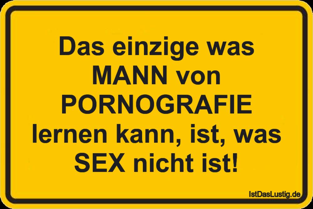 Lustiger BilderSpruch - Das einzige was MANN von PORNOGRAFIE lernen kan...