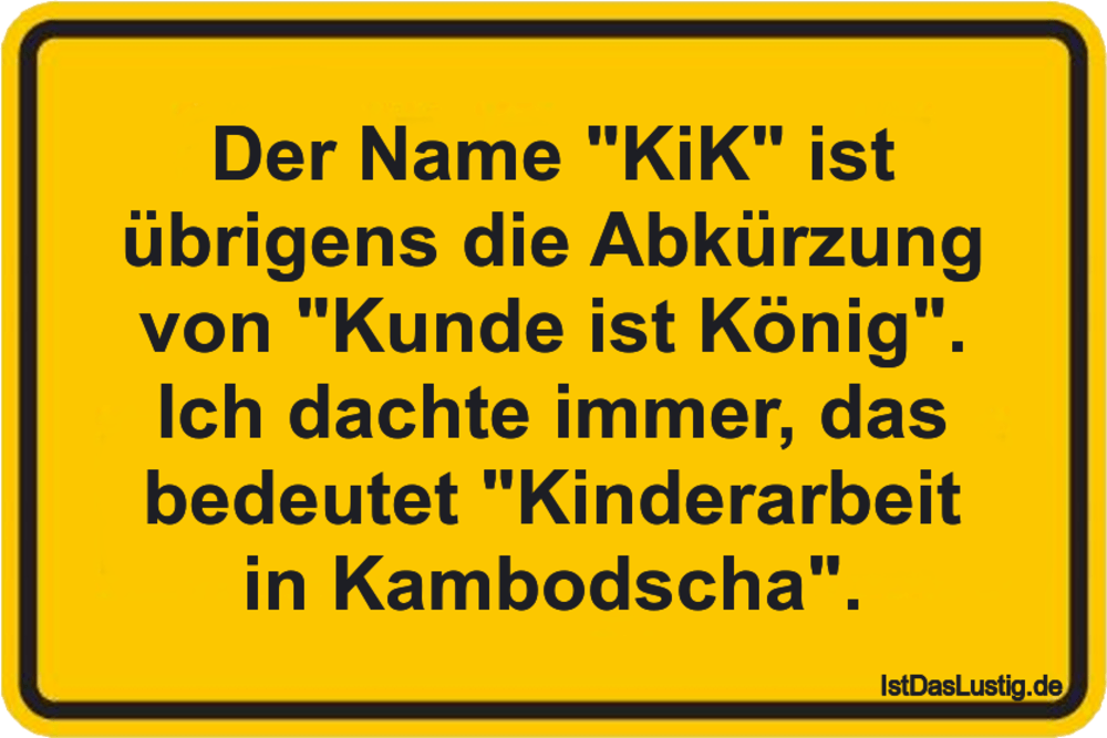 """Lustiger BilderSpruch - Der Name """"KiK"""" ist übrigens die Abkürzung von """"..."""