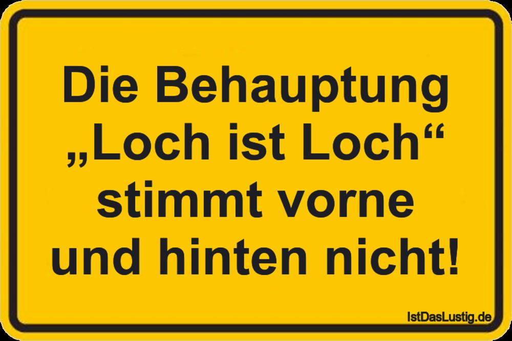 """Lustiger BilderSpruch - Die Behauptung """"Loch ist Loch"""" stimmt vorne und..."""