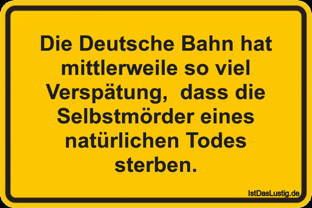 Lustiger BilderSpruch - Die Deutsche Bahn hat mittlerweile so viel...