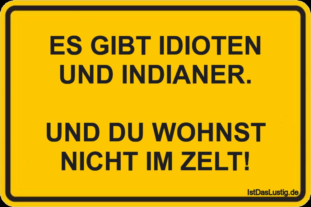 Lustiger BilderSpruch - ES GIBT IDIOTEN UND INDIANER.  UND DU WOHNST...
