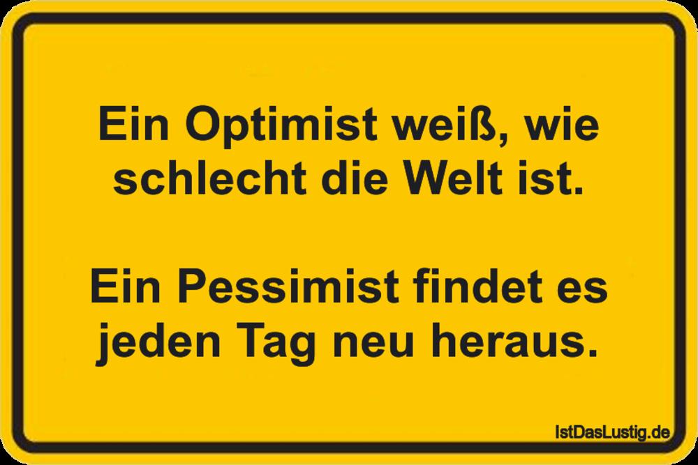 Lustiger BilderSpruch - Ein Optimist weiß, wie schlecht die Welt ist....