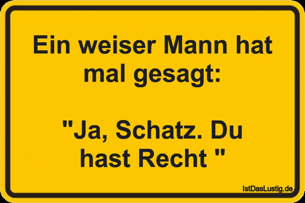"""Lustiger BilderSpruch - Ein weiser Mann hat mal gesagt:  """"Ja, Schatz...."""
