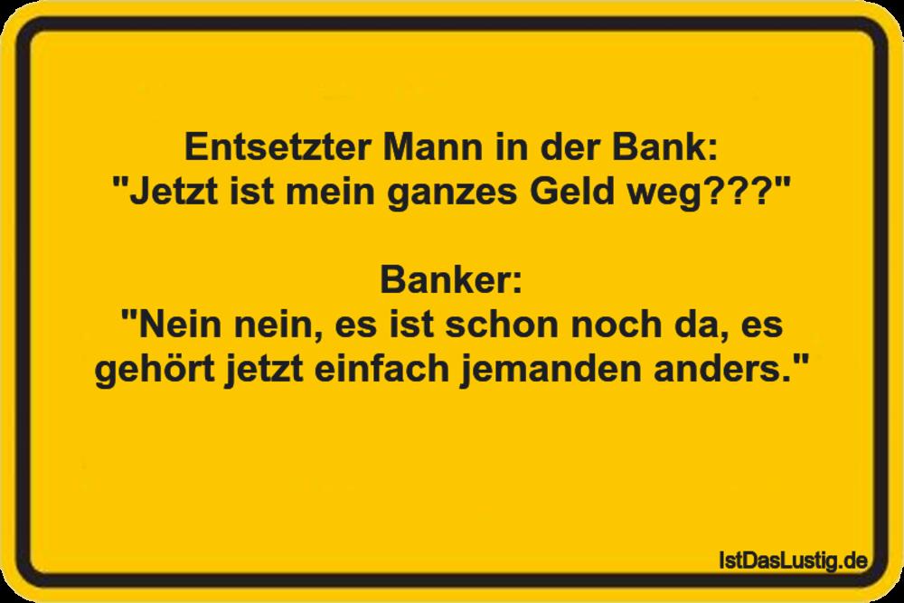 """Lustiger BilderSpruch - Entsetzter Mann in der Bank: """"Jetzt ist mein..."""