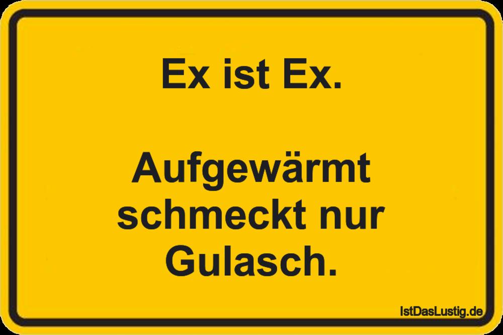 Lustiger BilderSpruch - Ex ist Ex.  Aufgewärmt schmeckt nur Gulasch.