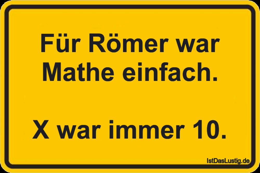 Lustiger BilderSpruch - Für Römer war Mathe einfach.  X war immer 10.
