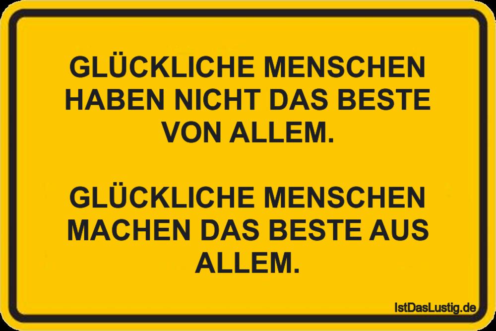 Lustiger BilderSpruch - GLÜCKLICHE MENSCHEN HABEN NICHT DAS BESTE VON...