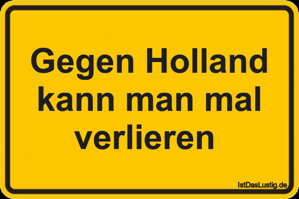Lustiger BilderSpruch - Gegen Holland kann man mal verlieren