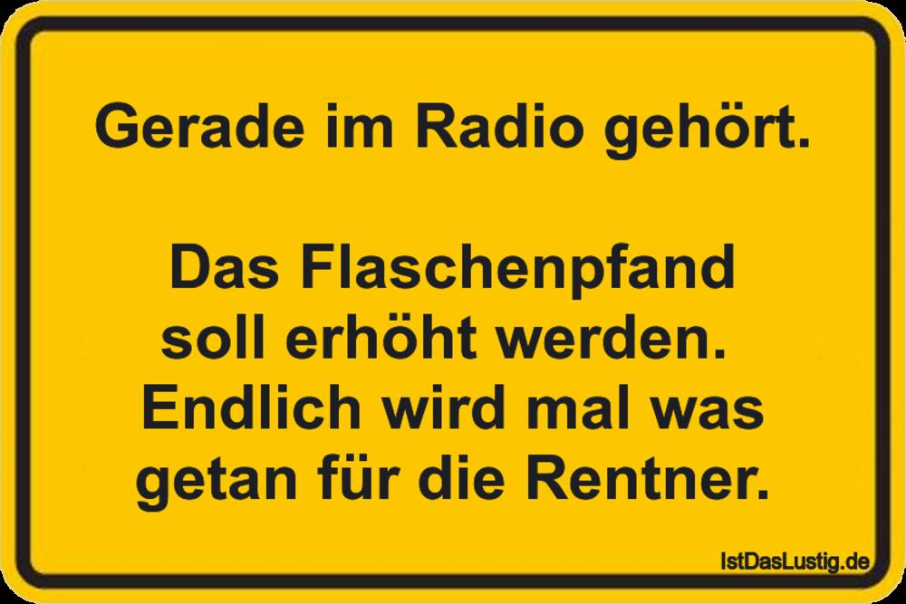 Lustiger BilderSpruch - Gerade im Radio gehört.  Das Flaschenpfand soll...
