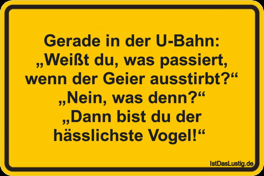 """Lustiger BilderSpruch - Gerade in der U-Bahn: """"Weißt du, was passiert,..."""