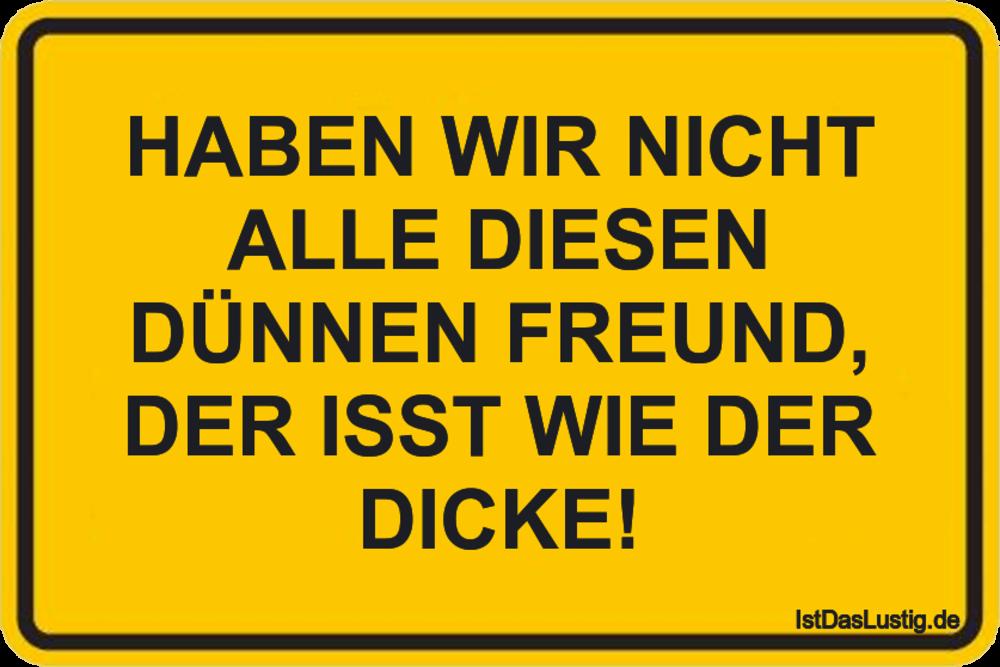 Lustiger BilderSpruch - HABEN WIR NICHT ALLE DIESEN DÜNNEN FREUND, DER...