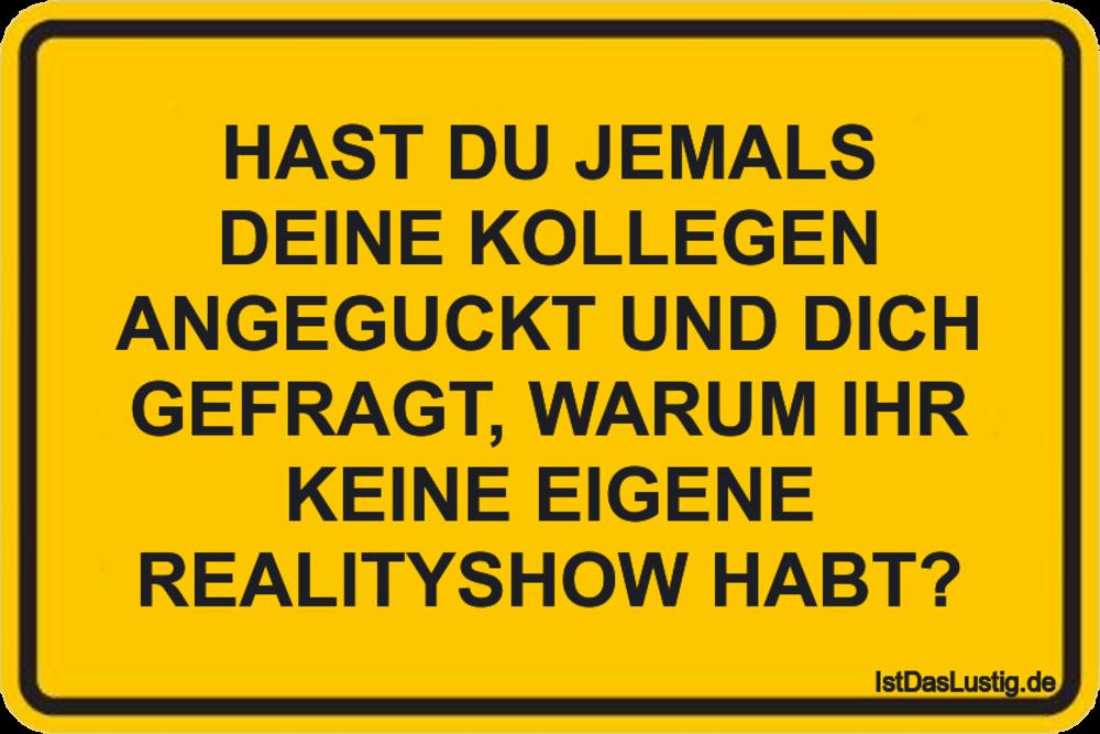 Lustiger BilderSpruch - HAST DU JEMALS DEINE KOLLEGEN ANGEGUCKT UND DIC...