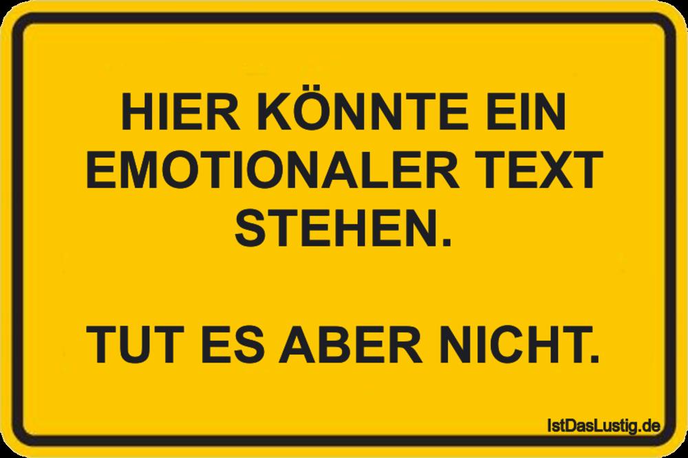 Lustiger BilderSpruch - HIER KÖNNTE EIN EMOTIONALER TEXT STEHEN.  TUT...