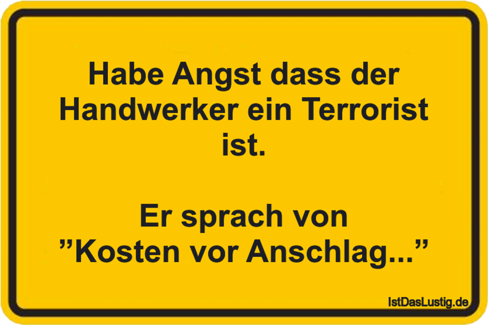 Lustiger BilderSpruch - Habe Angst dass der Handwerker ein Terrorist...