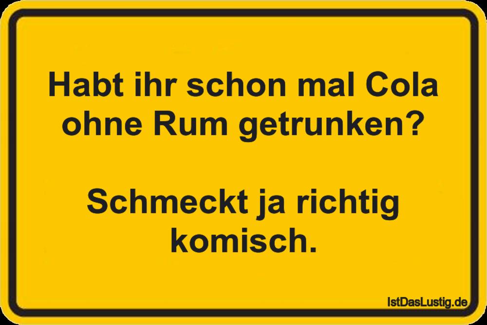 Lustiger BilderSpruch - Habt ihr schon mal Cola ohne Rum getrunken?...