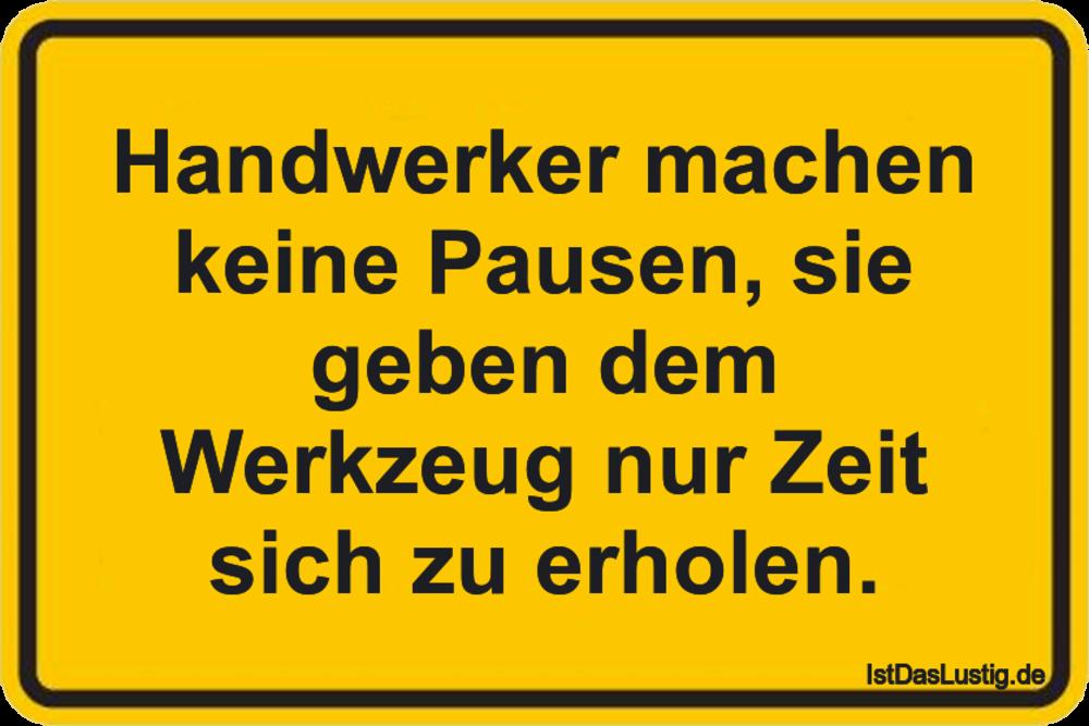 Handwerker machen keine Pausen, sie geben dem W   IstDasLustig.de
