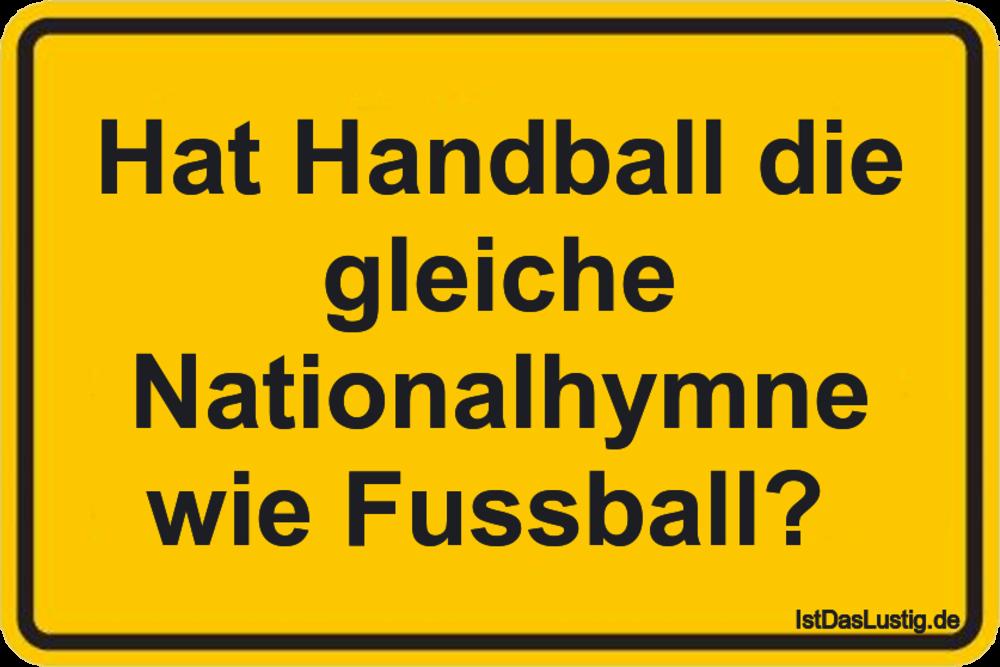 Lustiger BilderSpruch - Hat Handball die gleiche Nationalhymne wie...