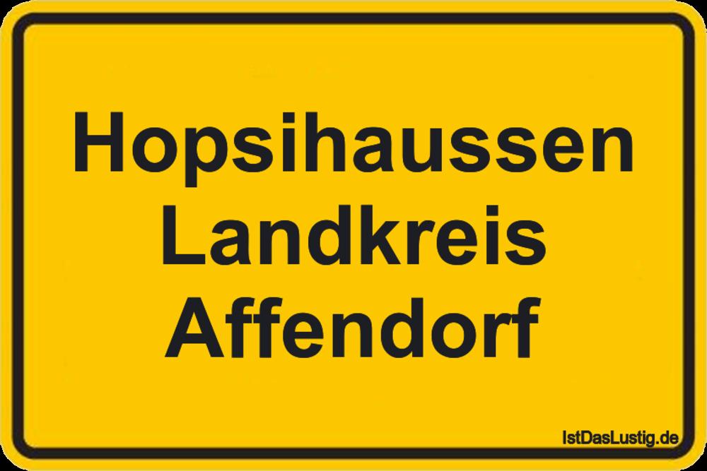 Lustiger BilderSpruch - Hopsihaussen Landkreis Affendorf