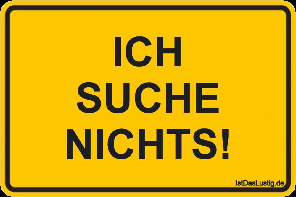 Lustiger BilderSpruch - ICH SUCHE NICHTS!