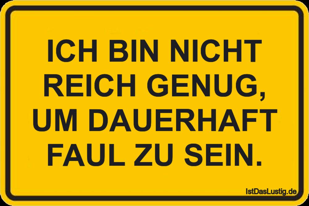 Lustiger BilderSpruch - ICH BIN NICHT REICH GENUG, UM DAUERHAFT FAUL ZU...