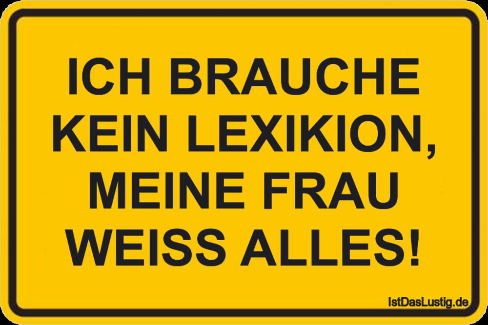 Lustiger BilderSpruch - ICH BRAUCHE KEIN LEXIKION, MEINE FRAU WEISS ALLES!