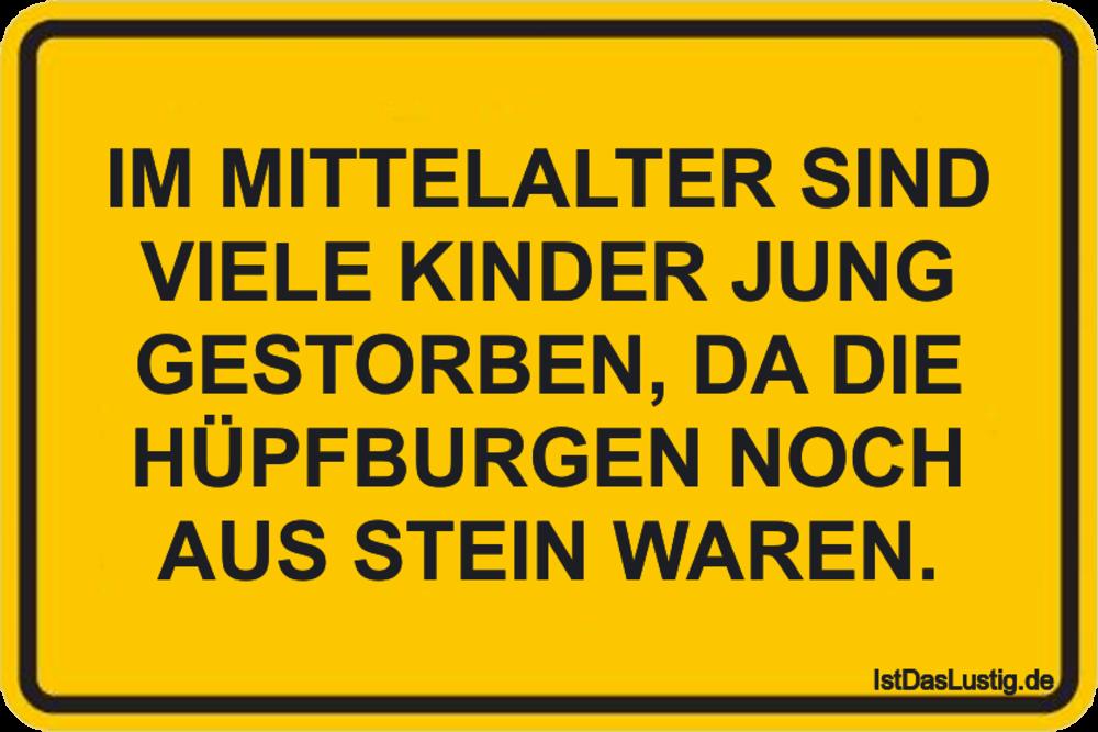 Lustiger BilderSpruch - IM MITTELALTER SIND VIELE KINDER JUNG GESTORBEN...