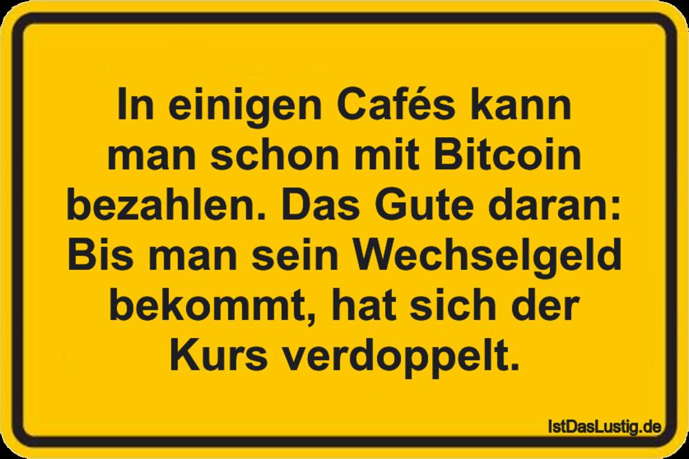 Lustiger BilderSpruch - In einigen Cafés kann man schon mit Bitcoin bez...