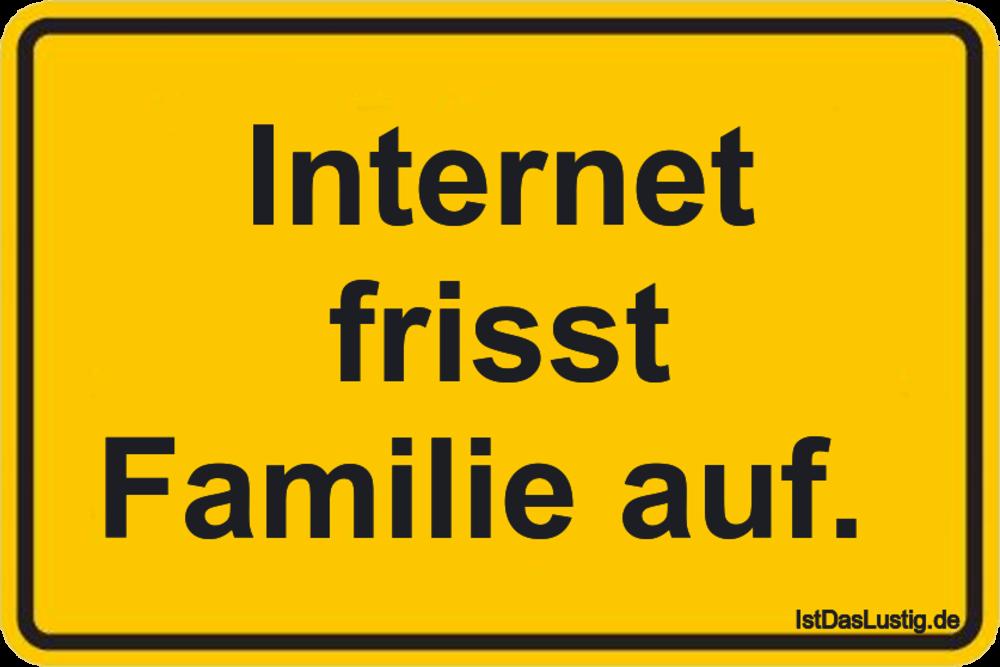 Lustiger BilderSpruch - Internet frisst Familie auf.