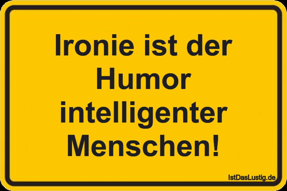 Lustiger BilderSpruch - Ironie ist der Humor intelligenter Menschen!