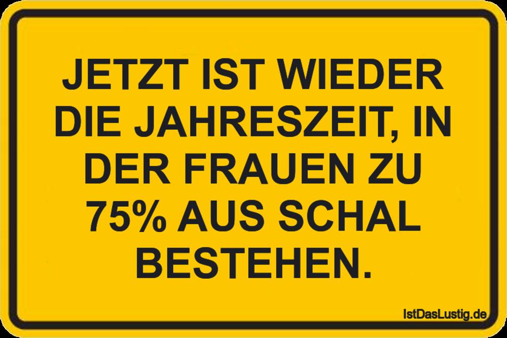 Lustiger BilderSpruch - JETZT IST WIEDER DIE JAHRESZEIT, IN DER FRAUEN ...