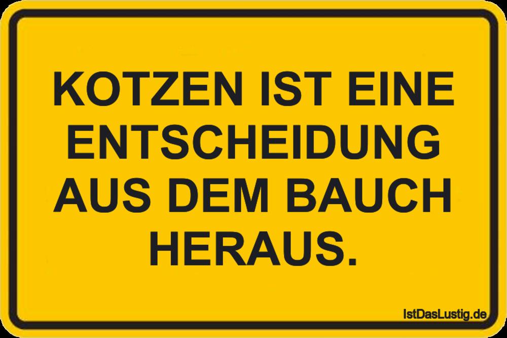 Lustiger BilderSpruch - KOTZEN IST EINE ENTSCHEIDUNG AUS DEM BAUCH HERAUS.