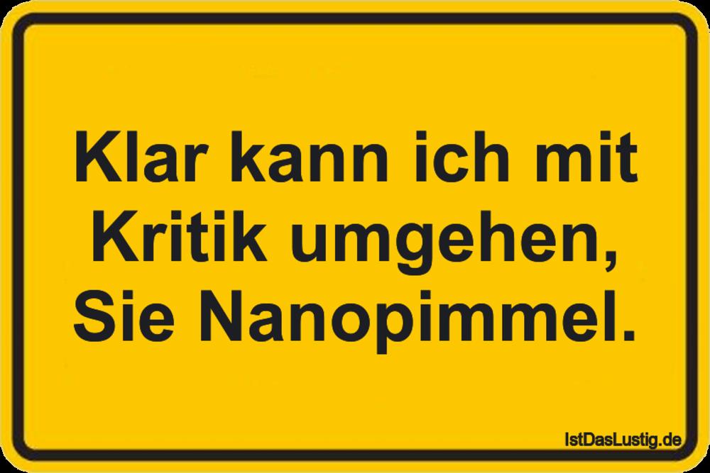 Lustiger BilderSpruch - Klar kann ich mit Kritik umgehen, Sie Nanopimmel.